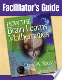 Facilitator s Guide  How the Brain Learns Mathematics