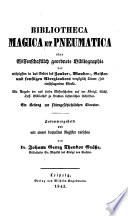 Bibliotheca magica et pneumatica, oder, Wissenschaftlich geordnete Bibliographie der wichtigsten in das Gebiet des Zauber-, Wunder-, Geister- und sonstigen Aberglaubens vorzüglich älterer Zeit einschlagenden Werke