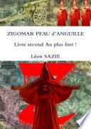 ZIGOMAR PEAU d'ANGUILLE Livre second Au plus fort !