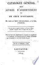 Catalogue g  n  ral des livres d assortiment et de ceux d occasion en vente au D  p  t bibliographique     la Cit   Derri  re     Lausanne