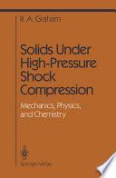 Solids Under High Pressure Shock Compression