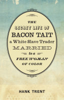 The Secret Life of Bacon Tait  a White Slave Trader Married to a Free Woman of Color