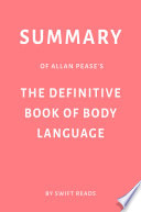 Summary Of Allan Pease S The Definitive Book Of Body Language By Swift Reads