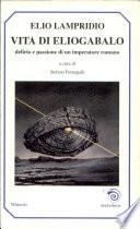 Vita di Eliogabalo  Delirio e passione di un imperatore romano