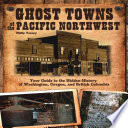 Ghost Towns of the Pacific Northwest by