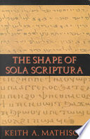 The Shape of Sola Scriptura Sola Scriptura Today? Many Modern Evangelicals