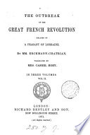 The outbreak of the great French revolution  by mm  Erckmann Chatrian  tr  by mrs  C  Hoey  from pt  1 and 2 of Histoire d un paysan
