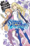 Is It Wrong to Try to Pick Up Girls in a Dungeon  On the Side  Sword Oratoria  Vol  1  light novel
