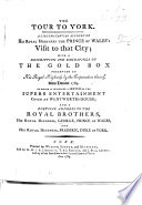 The Tour to York. A Circumstantial Account of ... the Prince of Wales [i.e. George IV]'s Visit to that City ... And a Poetical Address (by John Parker), Etc