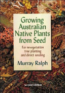 Growing Australian Native Plants From Seed : book available on growing native plants from...