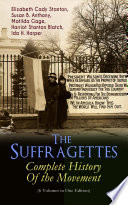 The Suffragettes     Complete History Of the Movement  6 Volumes in One Edition