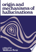 Origin and Mechanisms of Hallucinations