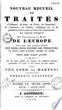 Nouveau Recueil de traités d'alliance, de paix, de trêve, de neutralité, de commerce, de limites, d'échange etc. et de plusieurs autres actes servant à la connaissance de relations étrangères, des puissances et états de l'Europe ... depuis 1808 jusqu'à présent