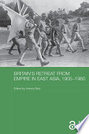 Britain s Retreat from Empire in East Asia  1905 1980