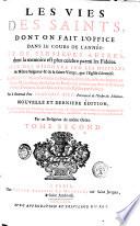Les vies des saints, dont on fait l'office dans le cours de l'année: et de plusieurs autres, dont la memoire est plus celebre parmi les fideles. Avec des discours sur les misteres de Nôtre-Seigneur & de sainte Vierge, que l'eglise solemnise. ... Par le reverend pere François Giry ... Tome premier [- troisiéme]