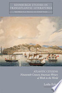 Atlantic Citizens Nineteenth Century American Writers At Work In The World