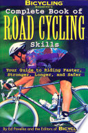 Bicycling Magazine s Complete Book of Road Cycling Skills