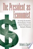 The President as Economist  Scoring Economic Performance from Harry Truman to Barack Obama