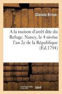 a la Maison D Arret Dite Du Refuge  Nancy  Le 4 Nivose L An 2e de La Republique Le Maire de Nancy