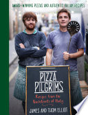 Pizza Pilgrims: Recipes from the Backstreets of Italy Who Have Taken London By Storm