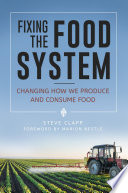 Fixing the Food System  Changing How We Produce and Consume Food