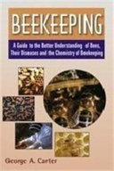 Beekeeping: A Guide To The Better Understanding Of Bees Their Diseases And The Chemistry Of Beekeeping