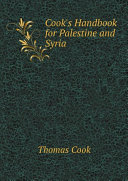 Cook's Handbook for Palestine and Syria
