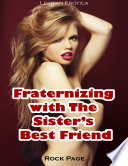 Fraternizing With the Sister's Best Friend (Lesbian Erotica)