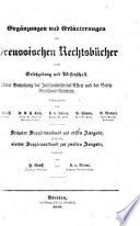 Ergänzungen und Erläuterungen der Preussischen Rechtsbücher durch Gesetzgebung und Wissenschaft. Unter Benutzung der Justizministerial. Akten und der Gesetz-Revisions-Arbeiten, herausgegeben von H. Gräff, C. F. Koch, L. v. Rönne, H. Simon, A. Wentzel. Zweite verbesserte und vermehrte Ausgabe, bearbeitet von H. Gräff, L. v. Rönne, H. Simon
