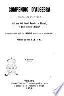 Compendio d'algebra teorico-pratica ad uso dei corsi tecnici e liceali, e delle scuole militari pubblicati per cura di A. C