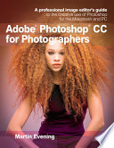 Adobe Photoshop CC For Photographers : revamped his much-admired photoshop for photographers book...
