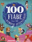 100 fiabe per bambini avventurosi  Ediz  a colori