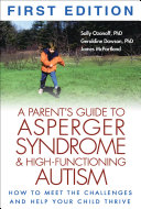 A Parent's guide to Asperger syndrome and high-functioning autism - how to meet the challenges and help your child thrive / Sally Ozonoff, Geraldine Dawson, James McPartland. -- New York; London : Guilford Press, c2002.