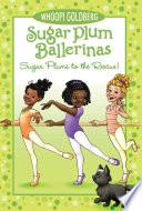 Sugar Plum Ballerina: Sugar Plums to the Rescue!