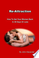 Re Attraction  How to Get Your Woman Back in 30 Days Or Less