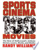 Sports Cinema 100 Movies: The Best of Hollywood's Athletic Heroes, Losers, Myths, and Misfits
