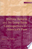 Welfare Reform and Its Long Term Consequences for America s Poor