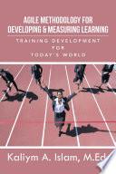 Agile Methodology for Developing   Measuring Learning