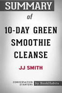 Summary Of 10 Day Green Smoothie Cleanse By Jj Smith Conversation Starters