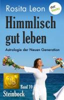 Himmlisch gut leben - Astrologie der Neuen Generation - Band 10: Steinbock