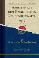 Arbeiten aus dem Kaiserlichen Gesundheitsamte, 1917, Vol. 50 (Classic Reprint)