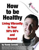 How to be Healthy  Living Vibrantly in your 50s  60s  and Beyond