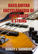 Bass Guitar Encyclopaedia of 200 Scales  5 string version