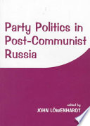 Party Politics in Post-communist Russia