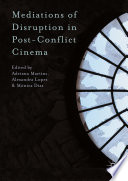 Mediations of Disruption in Post Conflict Cinema