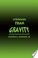 Stronger Than Gravity