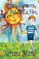 Thomas D  couvre Le But De La Vie  Livre pour Enfants sur le But de la Vie  livre enfant  livre jeunesse  conte enfant  livre pour enfant  histoire pour enfant  livre b  b    enfant  b  b    livre enfant