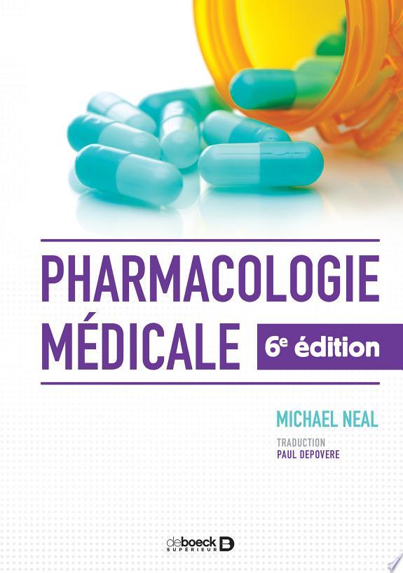 Pharmacologie médicale / Michael J. Neal ; traduction de la 8e édition anglaise par Paul Depovere,....- Louvain-la-Neuve : De Boeck supérieur , DL 2017