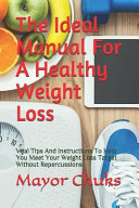The Ideal Manual for a Healthy Weight Loss: Vital Tips and Instructions to Help You Meet Your Weight Loss Target Without Repercussions  Grab Your Product From Our Partners content id wfdCwgEACAAJ printsec frontcover img 1 zoom 1 source gbs api