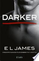 Darker - Cinquante Nuances Plus Sombres Par Christian : et les reproches, christian grey est incapable d'oublier...